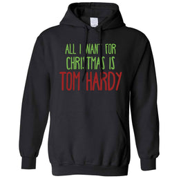 Funny Christmas Unisex Hoodie All I Want For Christmas Is Tom Hardy