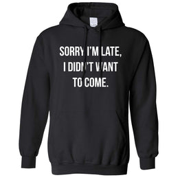 Funny Unisex Hoodie Sorry I'm Late, I Didn't Want To Come