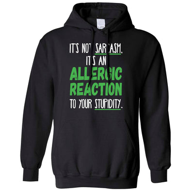 Novelty Hoodie Not Sarcasm Its An Allergic Reaction Hooded Jumper