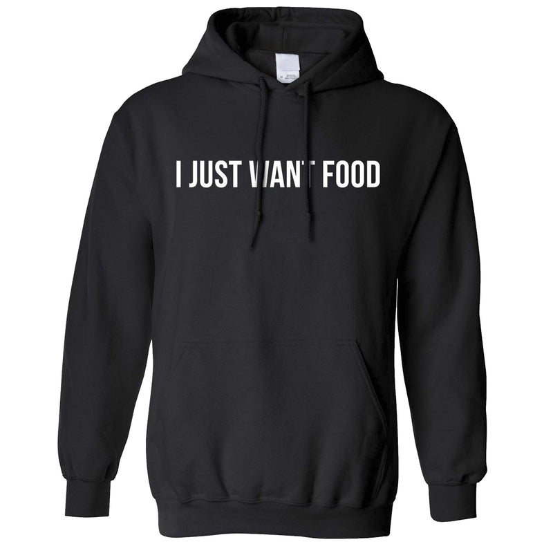 Funny Unisex Hoodie I Just Want Food Slogan