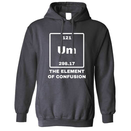 Funny Science Unisex Hoodie Um The Element Of Confusion