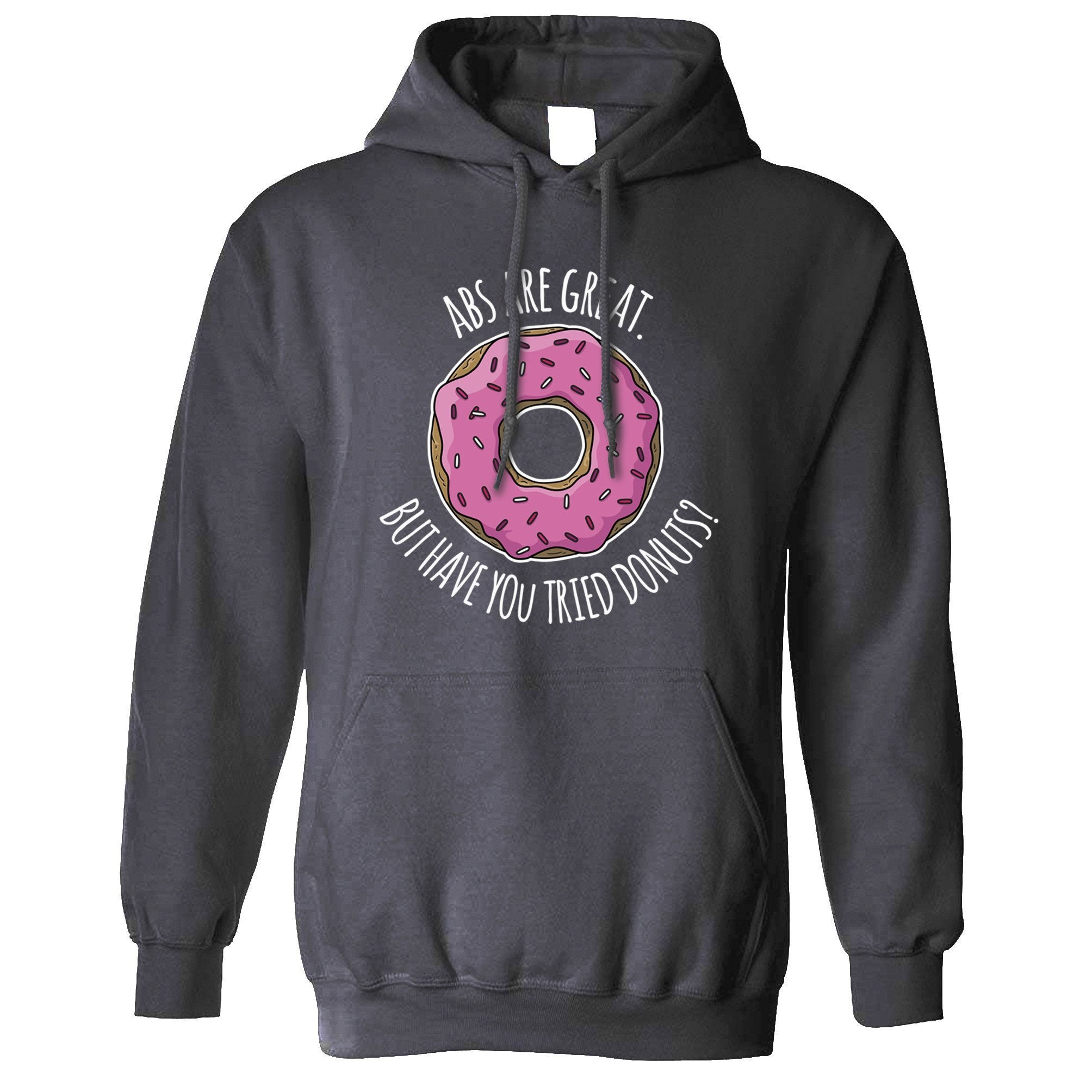 Joke Hoodie Abs Are Great But Have You Tried Donuts? Hooded Jumper