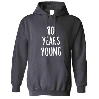 80th Birthday Joke Hoodie 80 Years Young Novelty Text Hooded Jumper