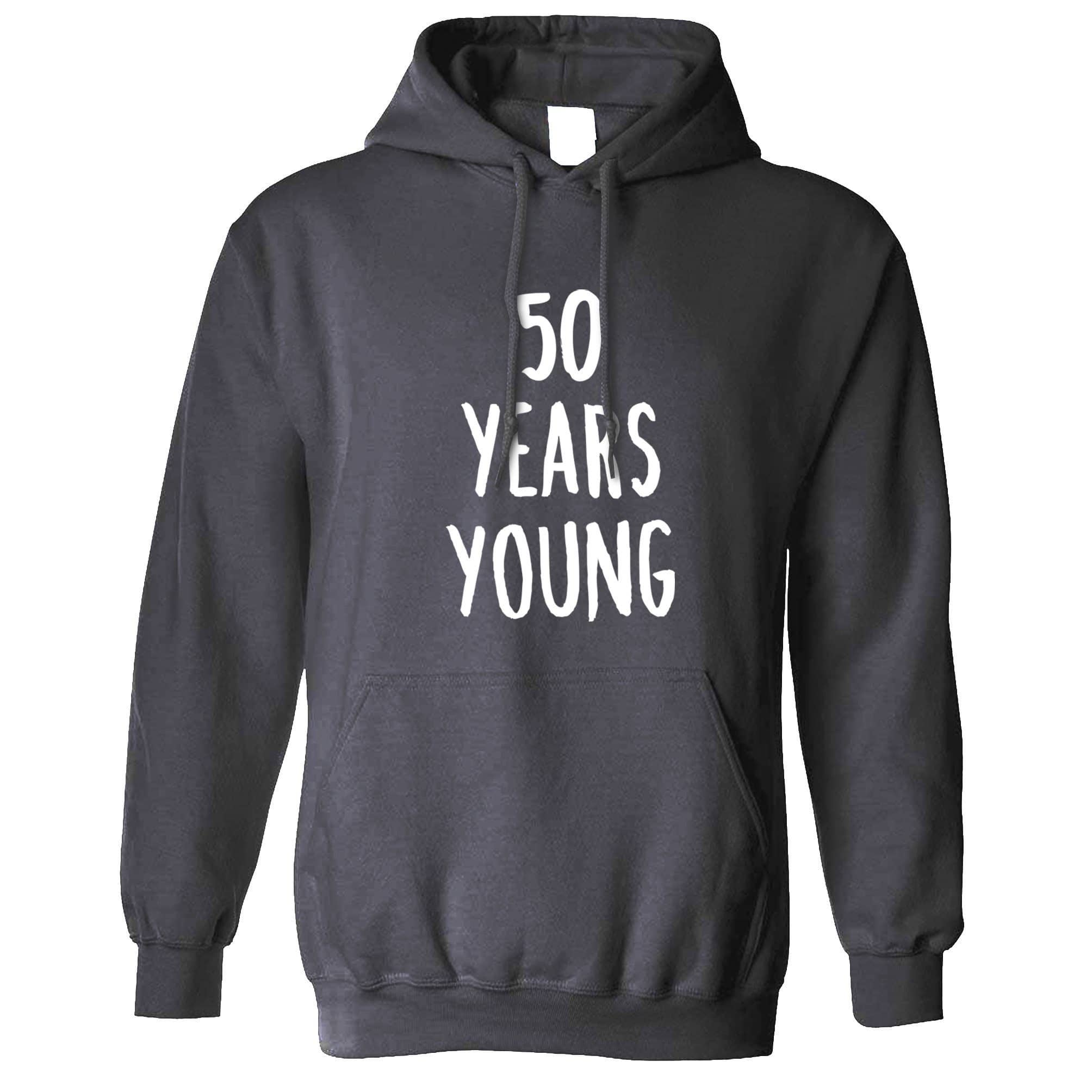 50th Birthday Joke Hoodie 50 Years Young Novelty Text Hooded Jumper