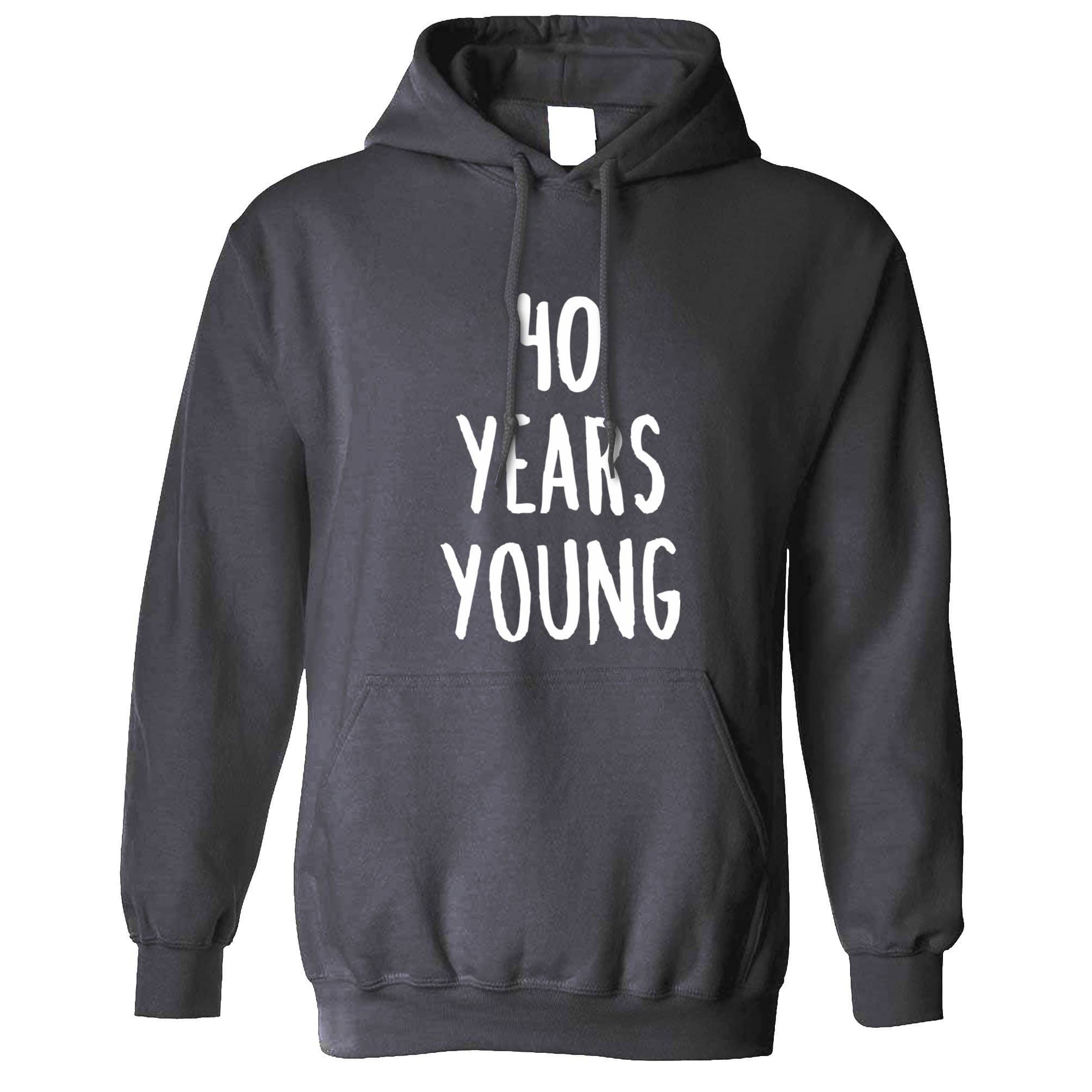 40th Birthday Joke Hoodie 40 Years Young Novelty Text Hooded Jumper
