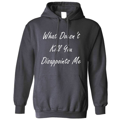 Novelty Hoodie What Doesn't Kill You Disappoints Me Hooded Jumper