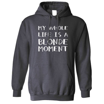 Novelty Hoodie My Whole Life Is A Blonde Moment Joke Hooded Jumper