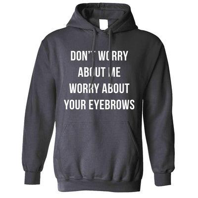 Novelty Sassy Hoodie Worry About Your Eyebrows Joke Hooded Jumper