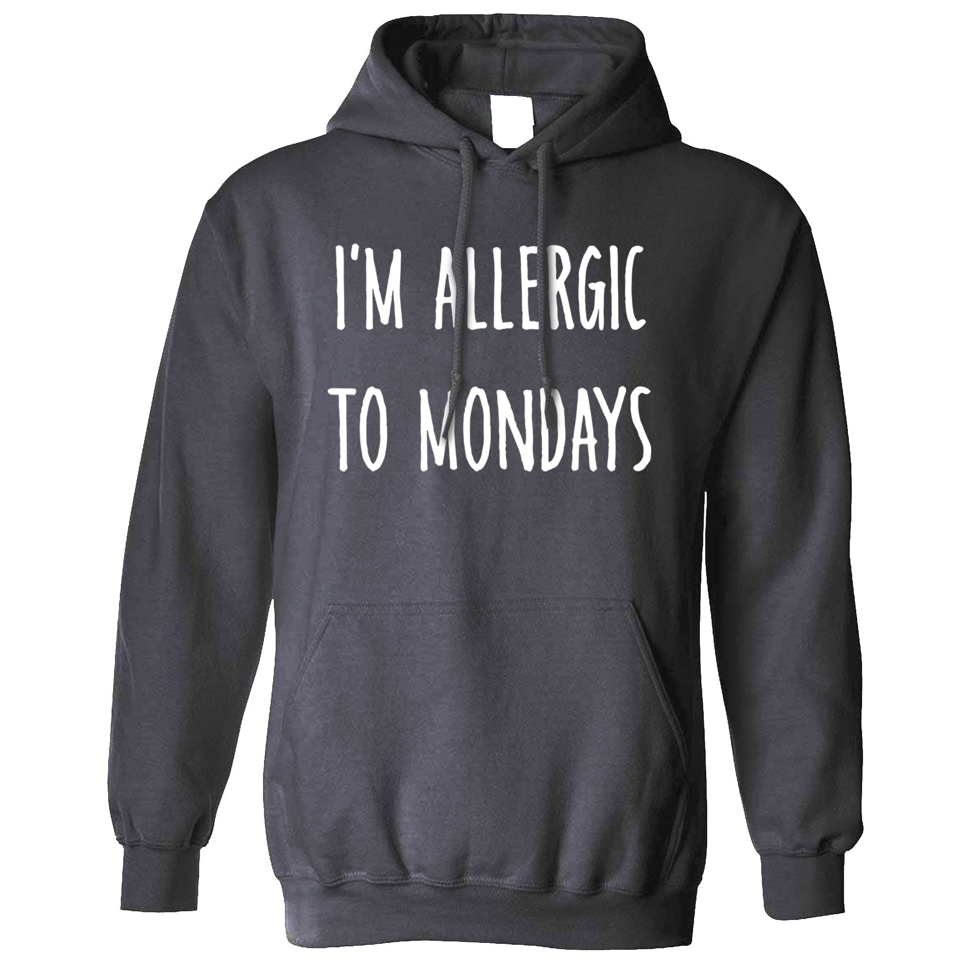 Novelty Hoodie I'm Allergic To Mondays Slogan Hooded Jumper