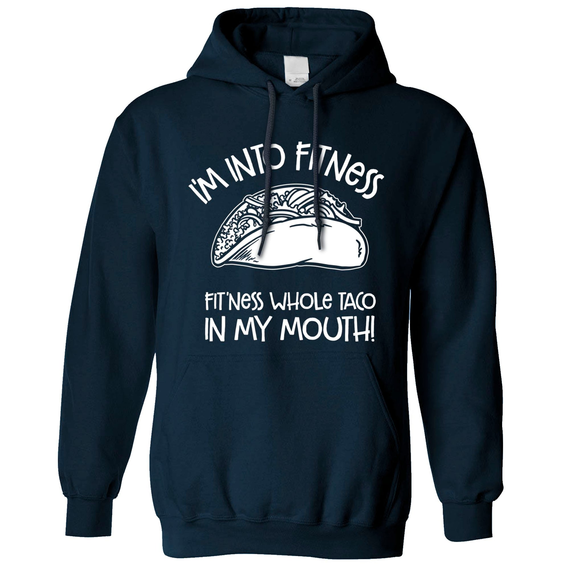 Funny Hoodie I'm Into Fitness Whole Taco In My Mouth Hooded Jumper
