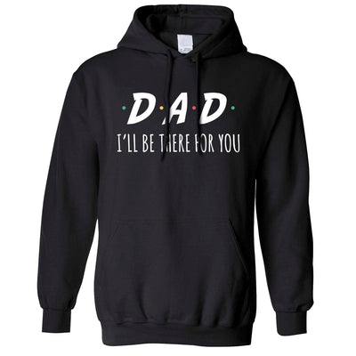 Funny Slogan Hoodie I'll Be There For You Sitcom DAD Hooded Jumper