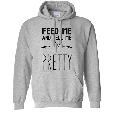 Novelty Hoodie Feed Me And Tell Me I'm Pretty Slogan Hooded Jumper