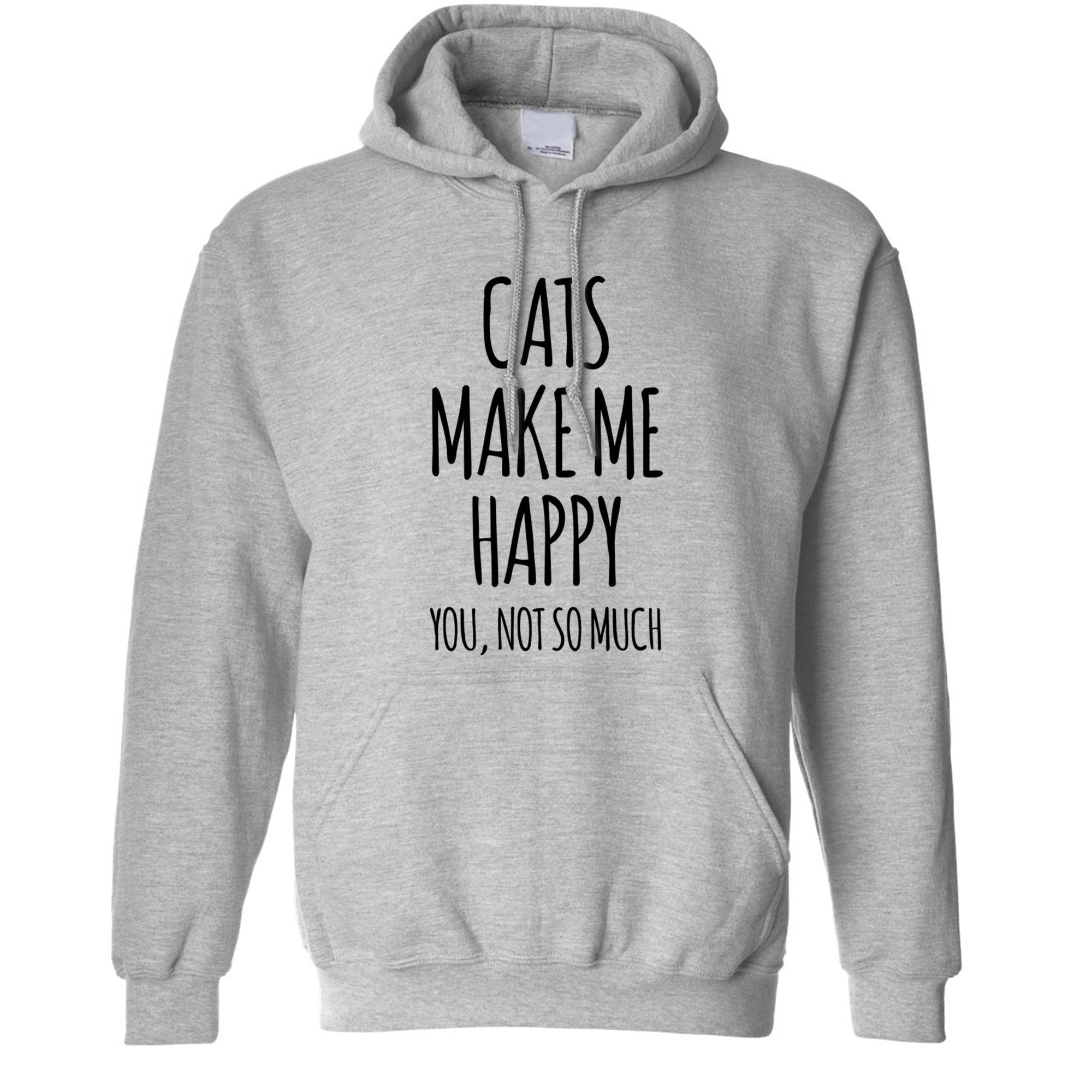 Novelty Hoodie Cats Make Me Happy, You, Not So Much Hooded Jumper