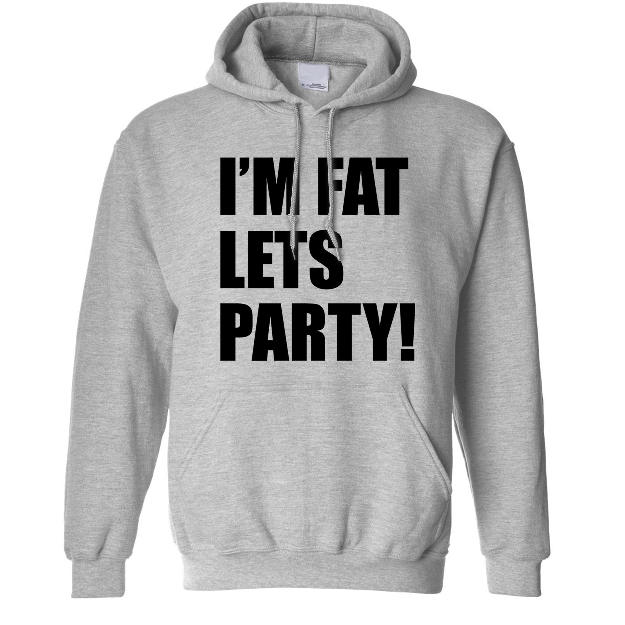 Novelty Hoodie I'm Fat, Let's Party Slogan Hooded Jumper