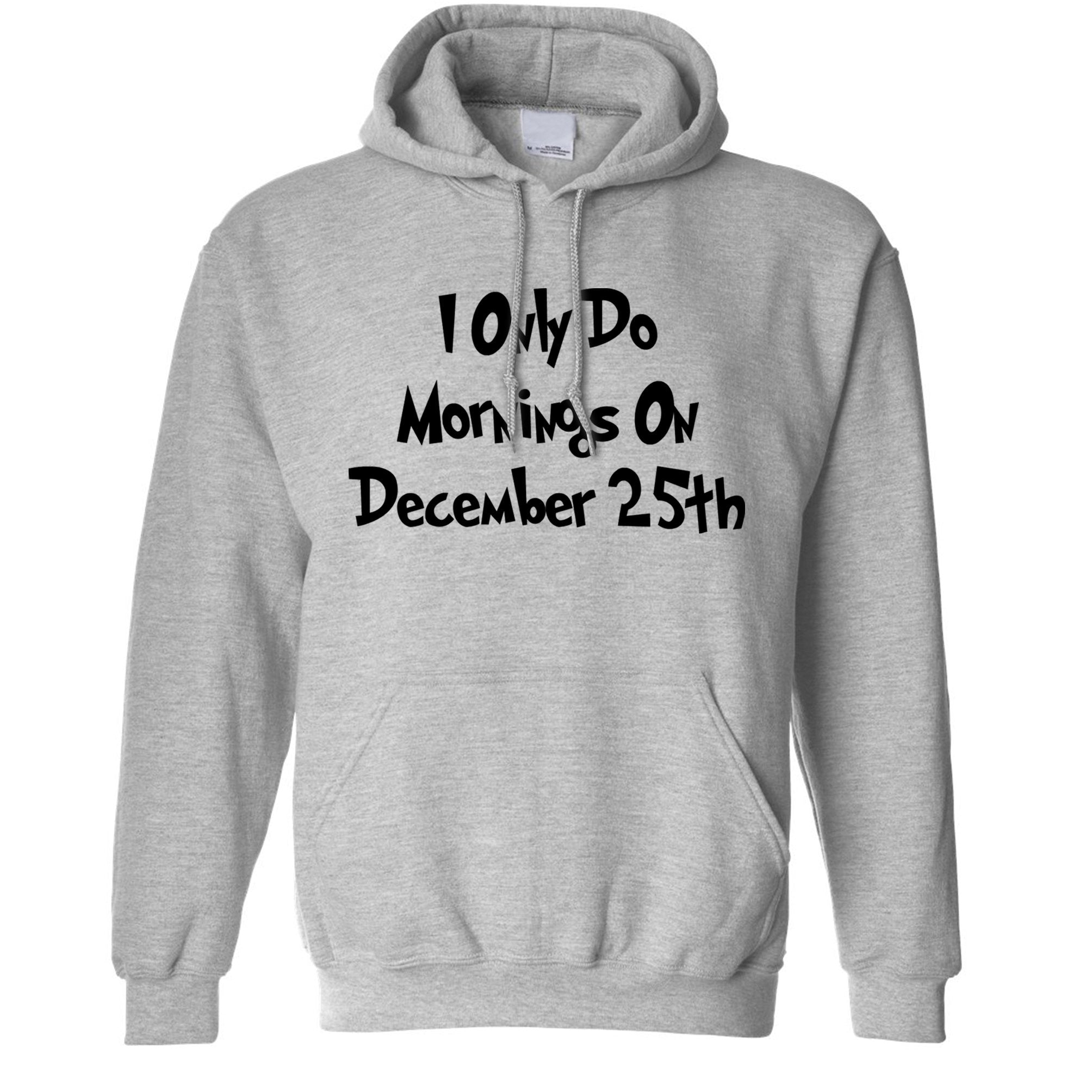 Joke Hoodie I Only Do Mornings On December 25th Hooded Jumper