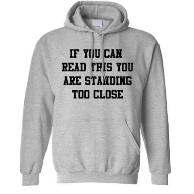 Novelty Hoodie If You Can Read This You're Too Close Hooded Jumper