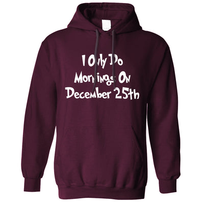 Funny Hoodie I Only Do Mornings On December 25th