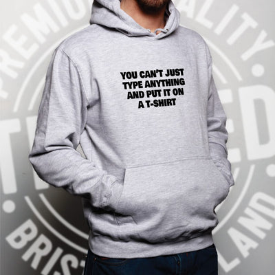 You Can't Just Put Anything On A Hoodie Novelty Joke Hooded Jumper