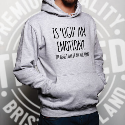 Novelty Slogan Hoodie Is Ugh An Emotion Joke Hooded Jumper