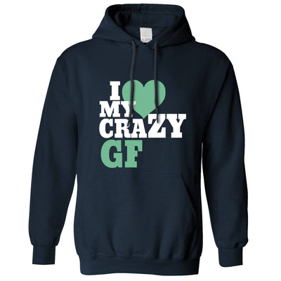 Fun Couples Hoodie I Love My Crazy Girlfriend Hooded Jumper