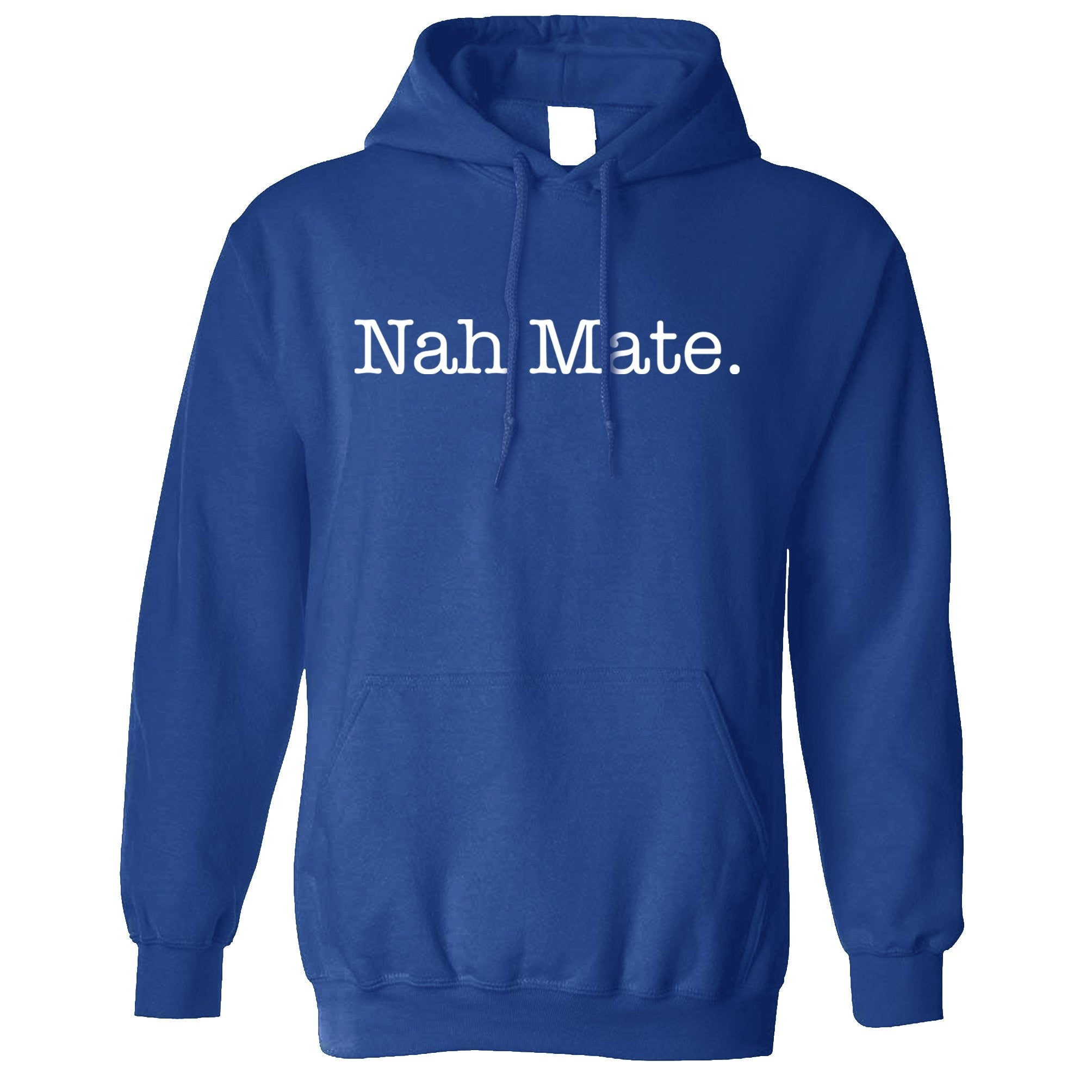 Novelty Sassy Hoodie Nah Mate Slogan Hooded Jumper
