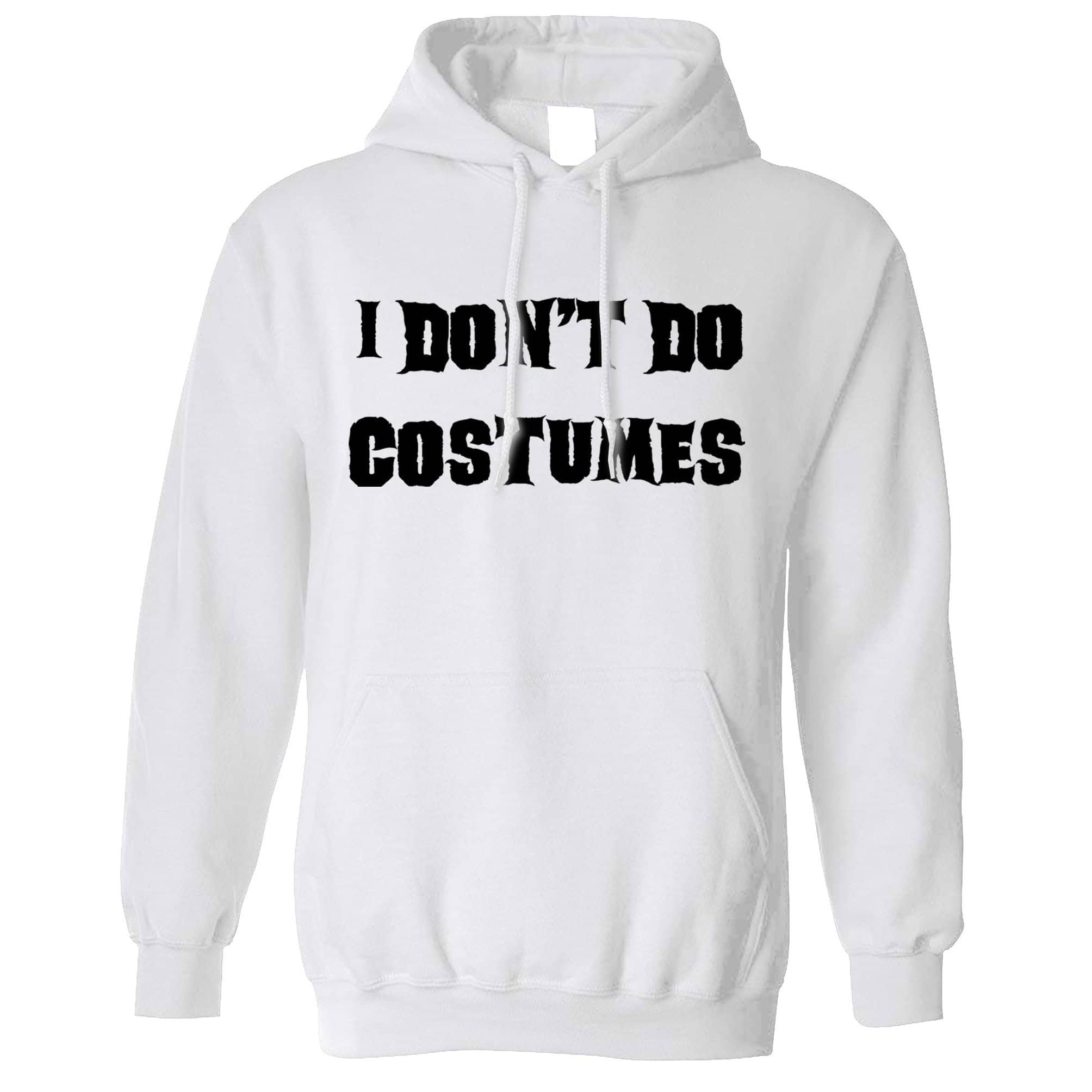 Novelty Halloween Hoodie I Don't Do Costumes Hooded Jumper