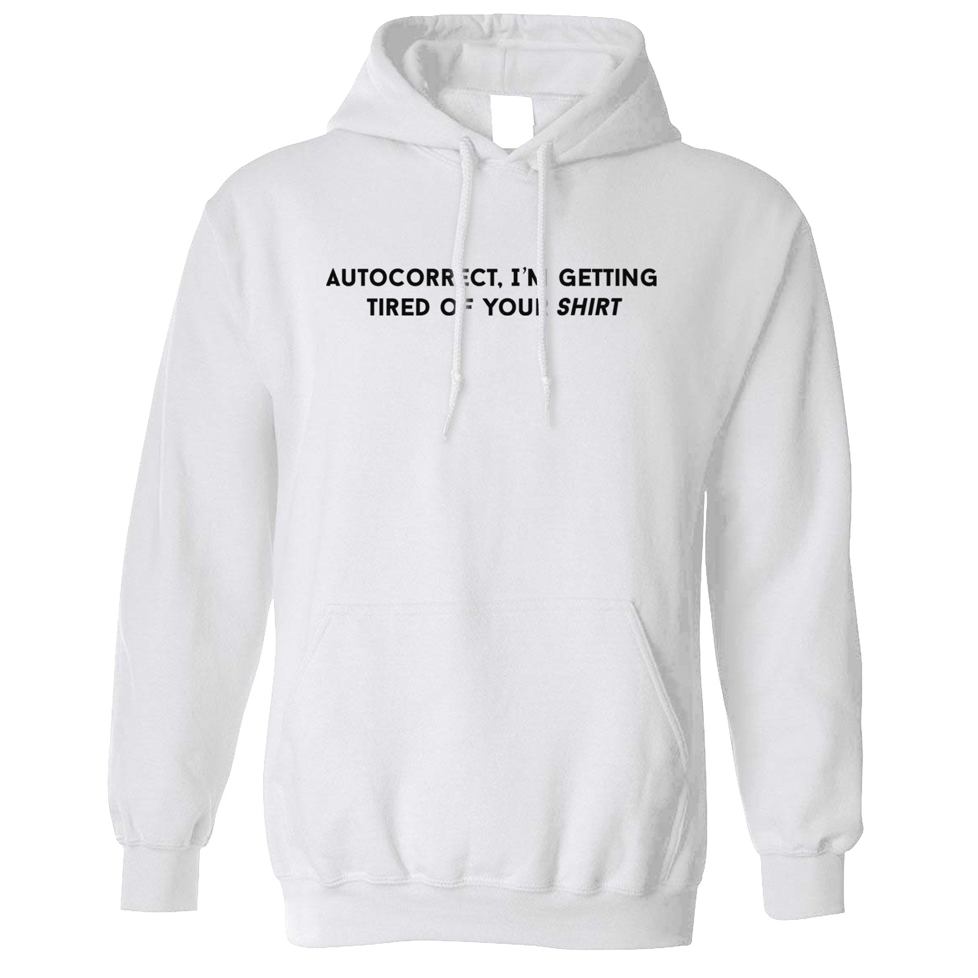 Novelty Hoodie Autocorrect, I'm Tired Of Your Shirt Hooded Jumper