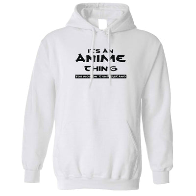 Novelty Nerdy Hoodie It's An Anime Thing Slogan Hooded Jumper