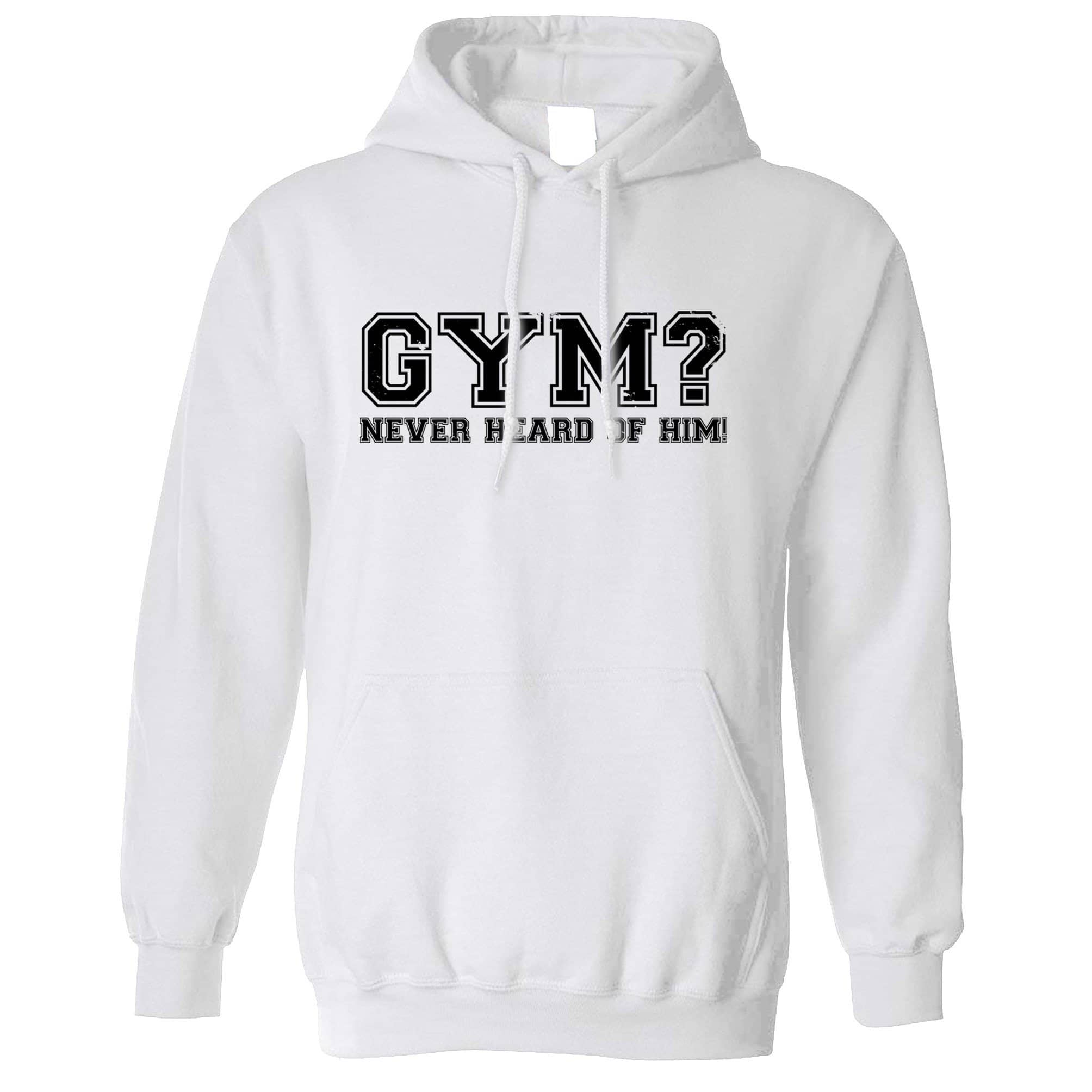Novelty Lazy Hoodie Gym? Never Heard Of Him Slogan Hooded Jumper