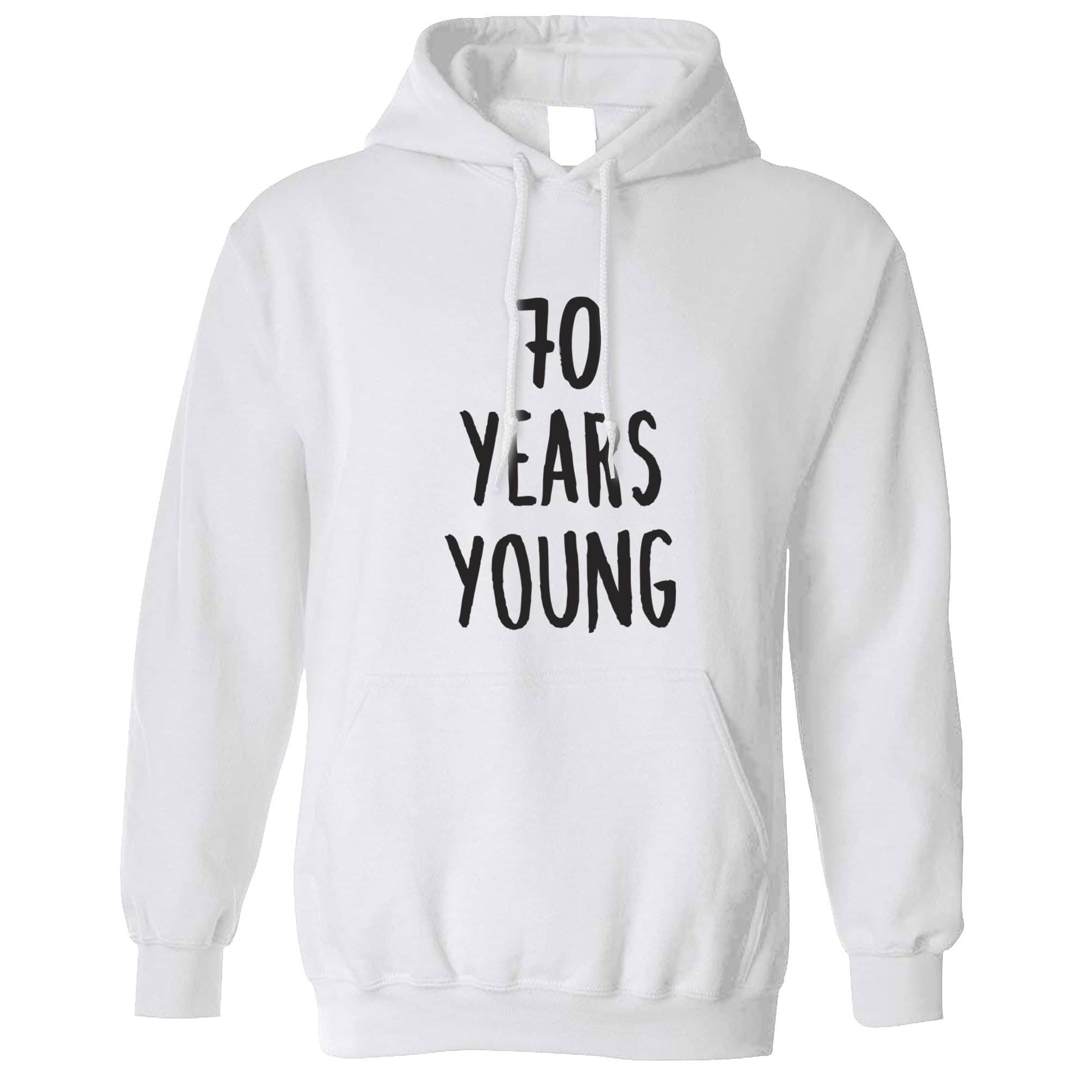 70th Birthday Joke Hoodie 70 Years Young Novelty Text Hooded Jumper