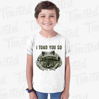 Novelty Pun Kid's T Shirt I Told You So Toad Joke