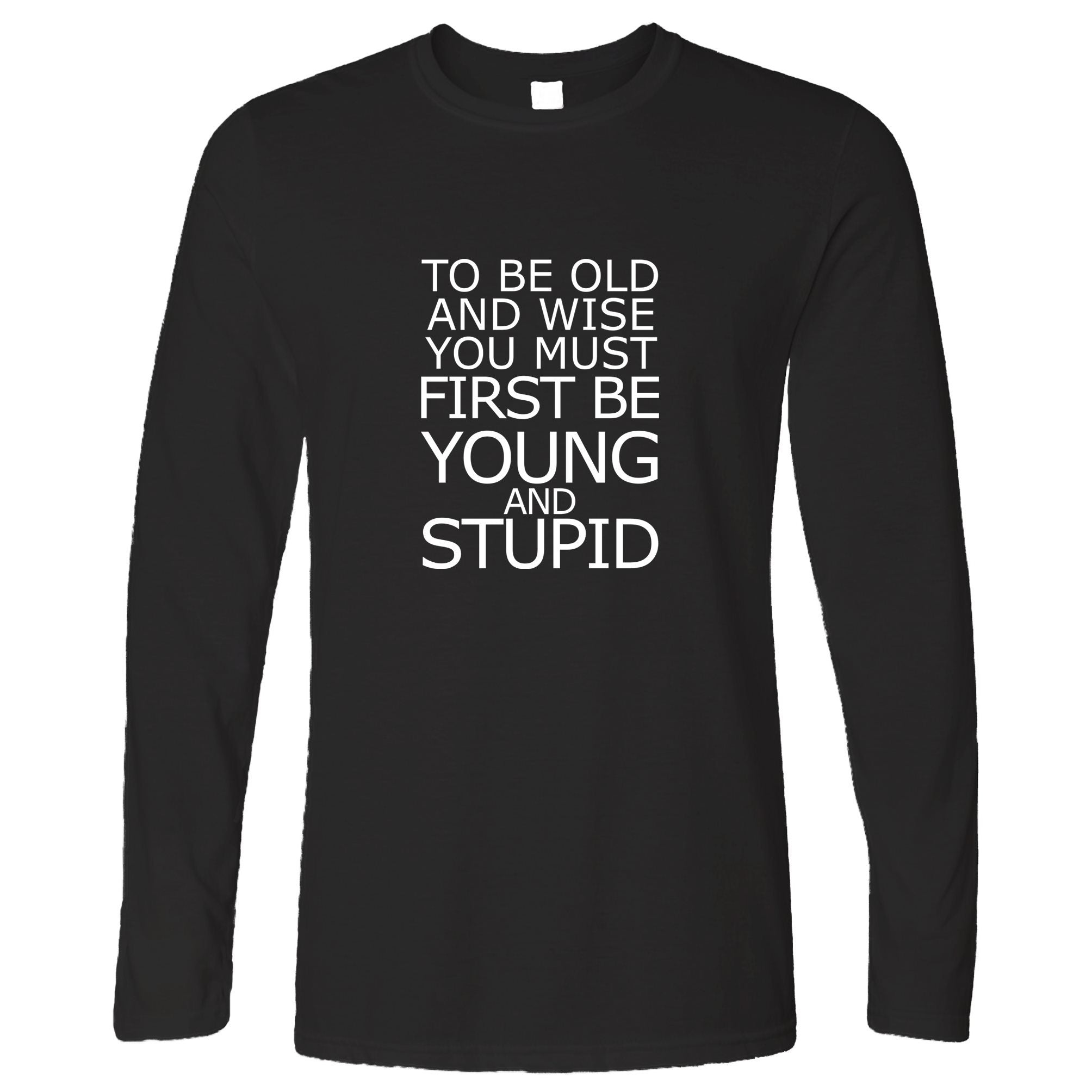 Joke Slogan Long Sleeve To Be Old And Wise T-Shirt