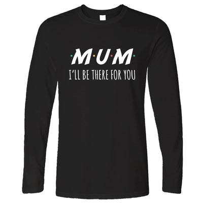 Funny Slogan Long Sleeve I'll Be There For You Sitcom MUM T-Shirt