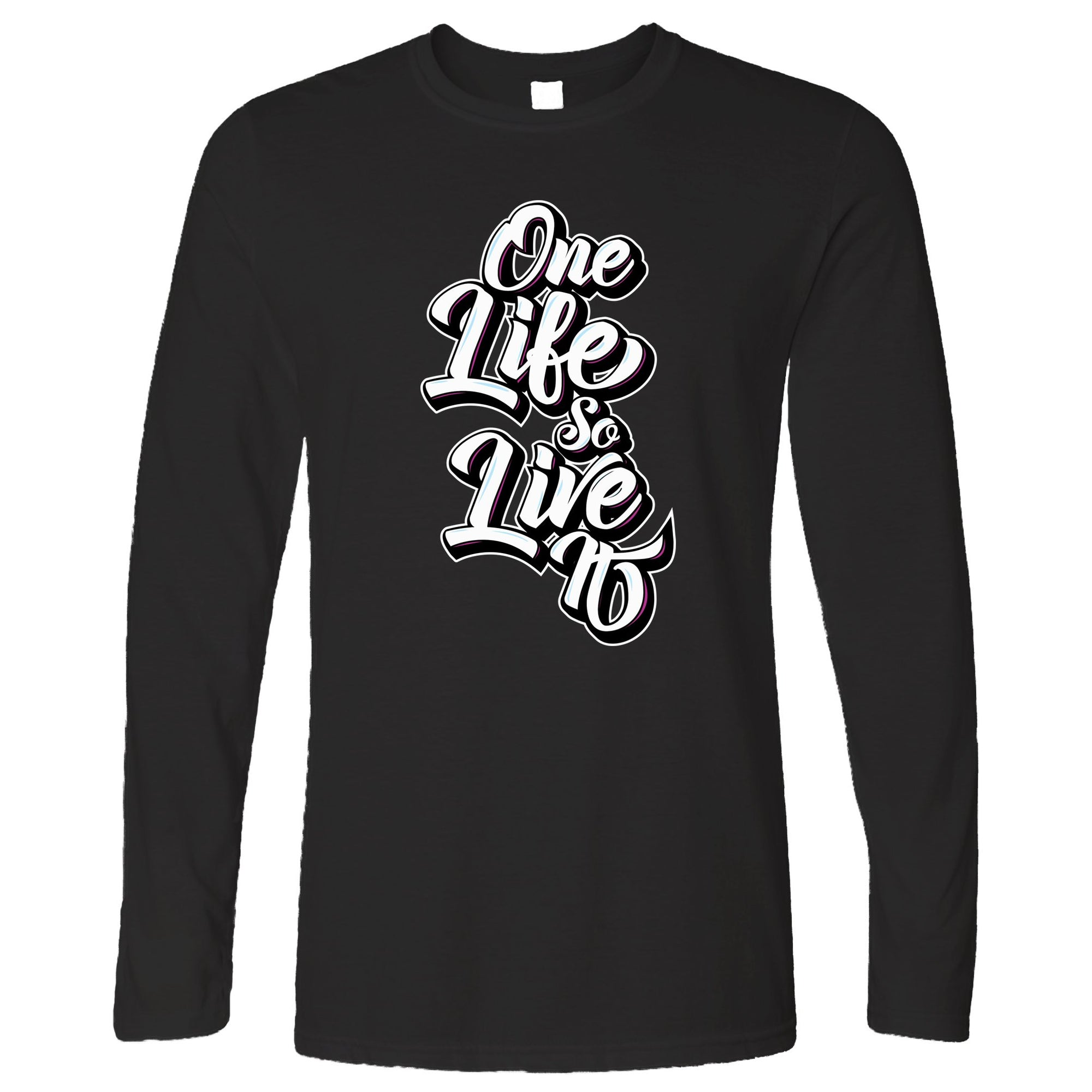 Inspirational Long Sleeve You Have One Life, So Live It