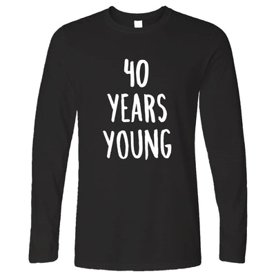40th Birthday Joke Long Sleeve 40 Years Young Novelty Text T-Shirt