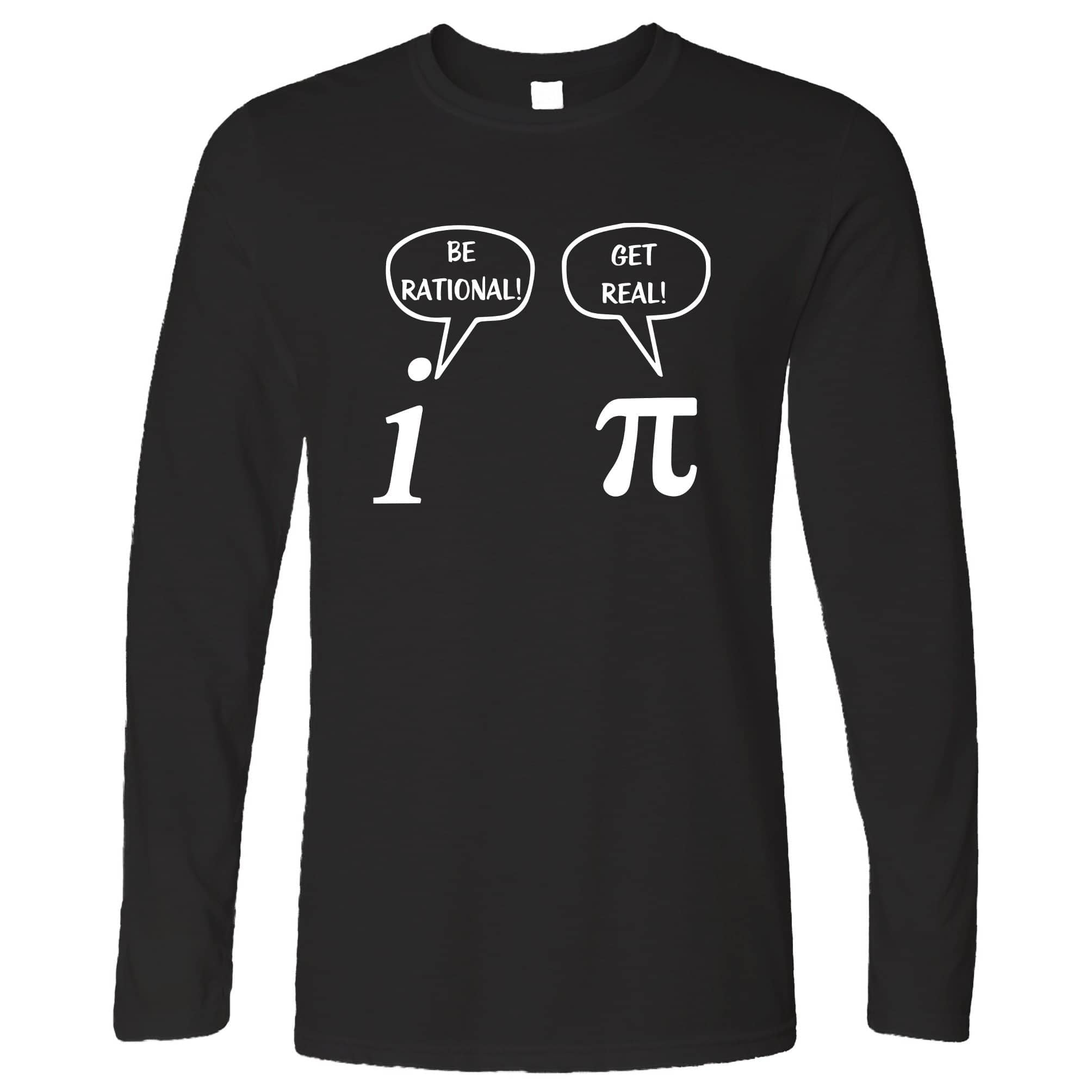 Novelty Math Long Sleeve Be Rational! Get Real! Argument T-Shirt