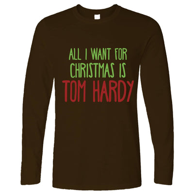 Funny Christmas Long Sleeve All I Want For Christmas Is Tom Hardy