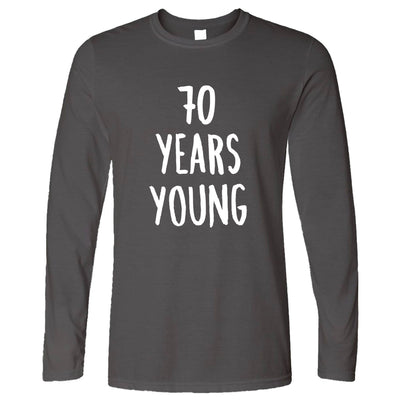 70th Birthday Joke Long Sleeve 70 Years Young Novelty Text T-Shirt