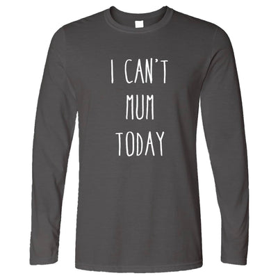 Novelty Mother's Day Long Sleeve I Can't Mum Today Slogan T-Shirt