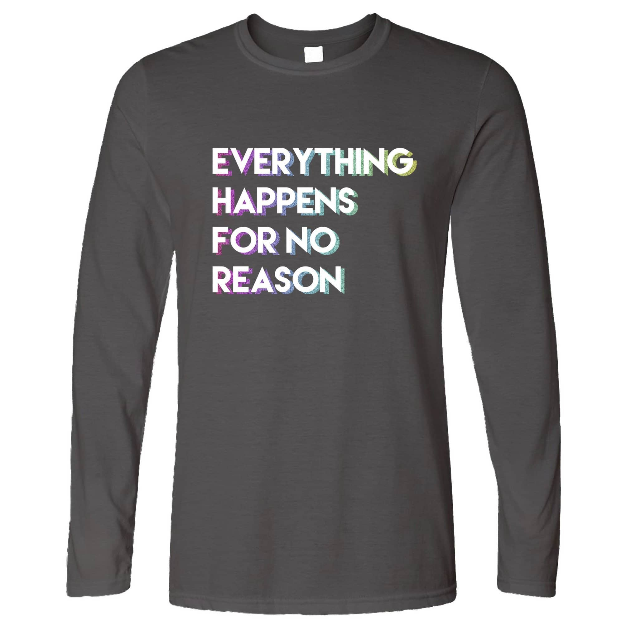 Joke Long Sleeve Everything Happens For No Reason Slogan T-Shirt