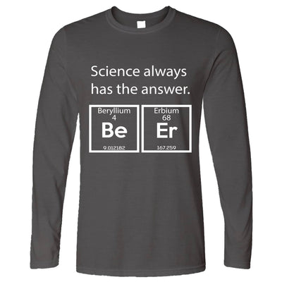 Drinking Long Sleeve Science Has The Answer Beer T-Shirt