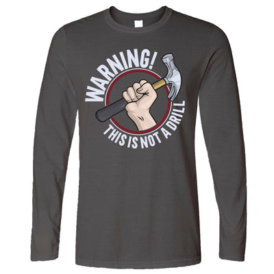 Dad Joke Long Sleeve Warning This Is Not A Drill T-Shirt