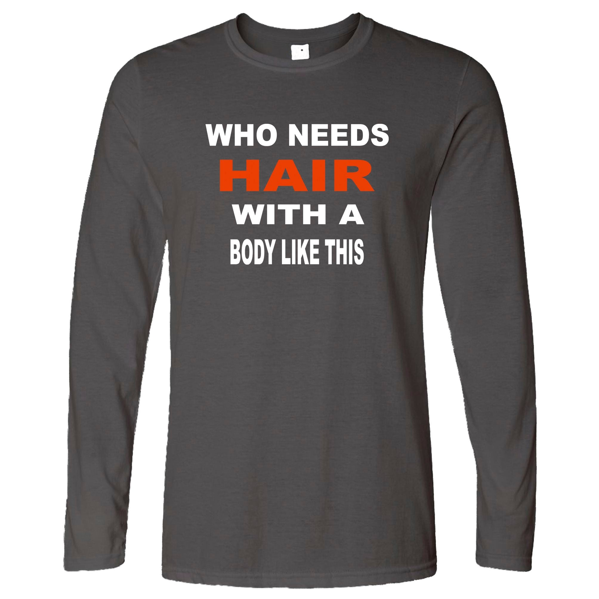 Novelty Long Sleeve Who Needs Hair With A Body Like This T-Shirt