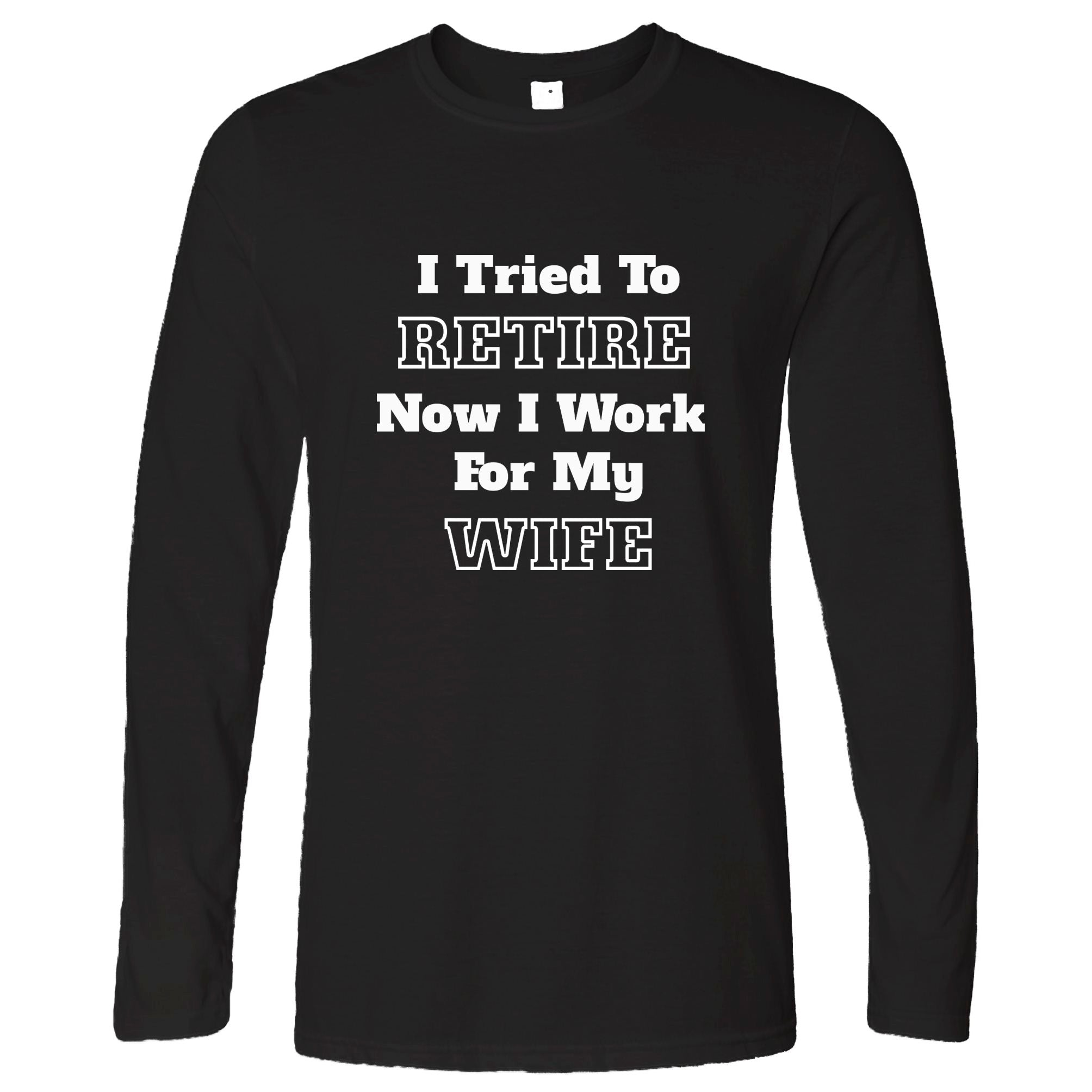 Funny Retirement Long Sleeve I Tried to Retire... T-Shirt