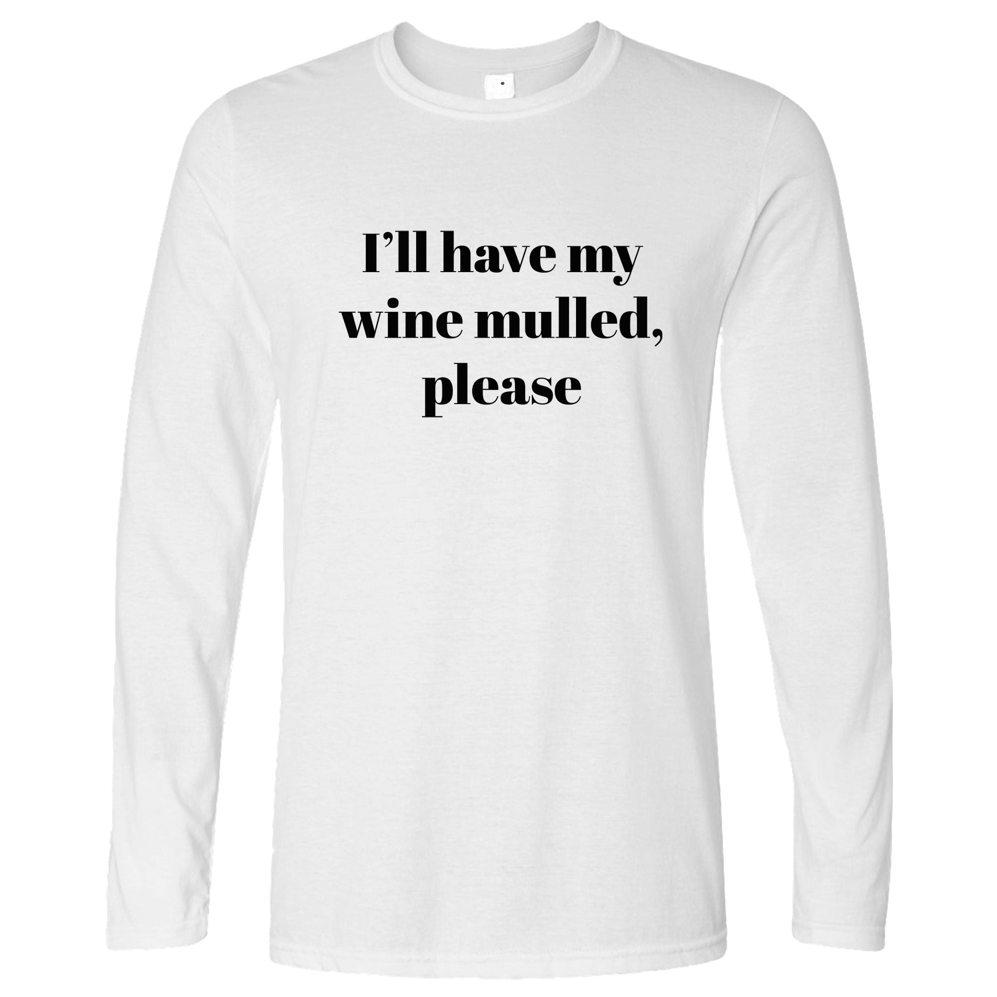 Joke Xmas Long Sleeve I'll Have My Wine Mulled Please T-Shirt