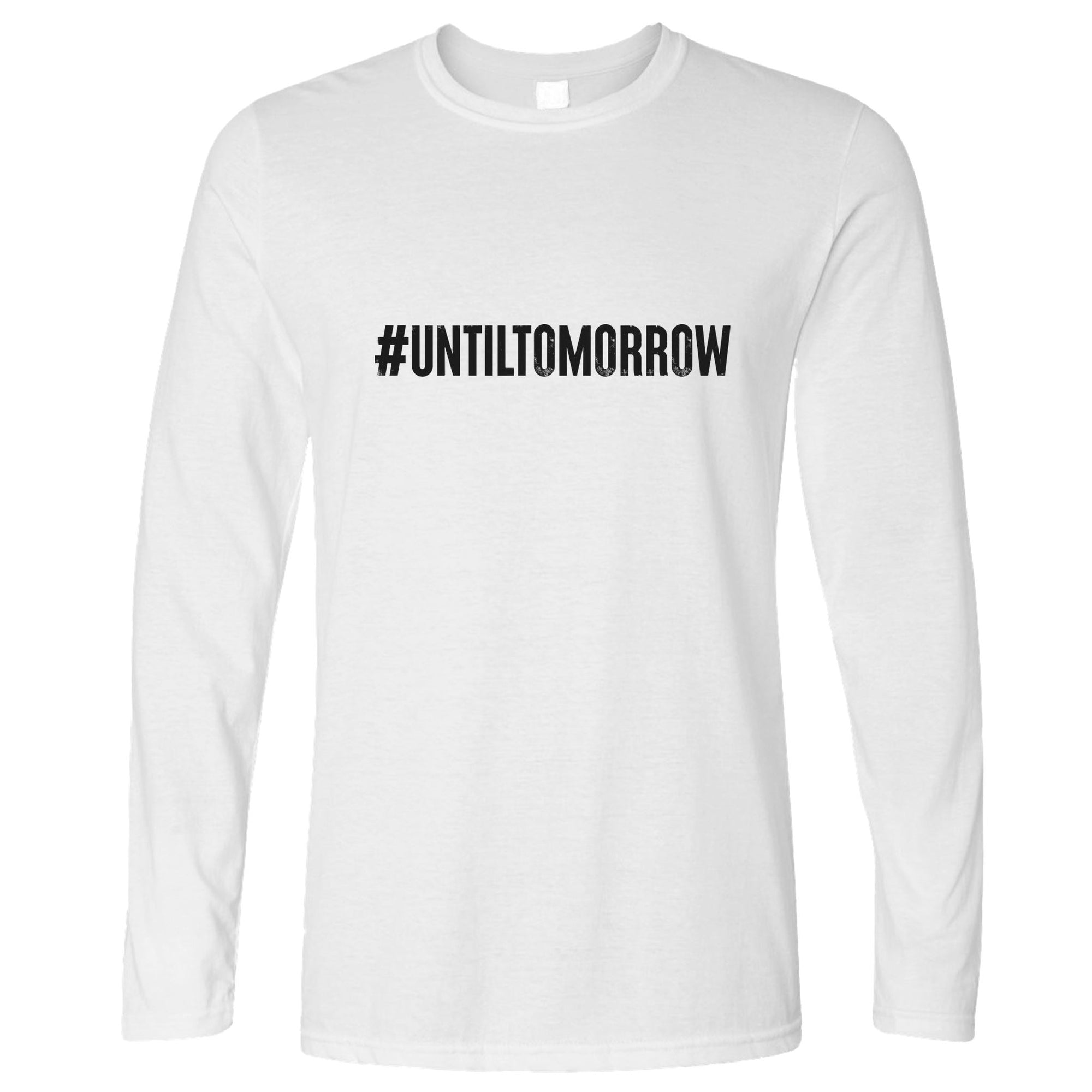 Until Tomorrow Long Sleeve #UntilTomorrow Internet Trend T-Shirt