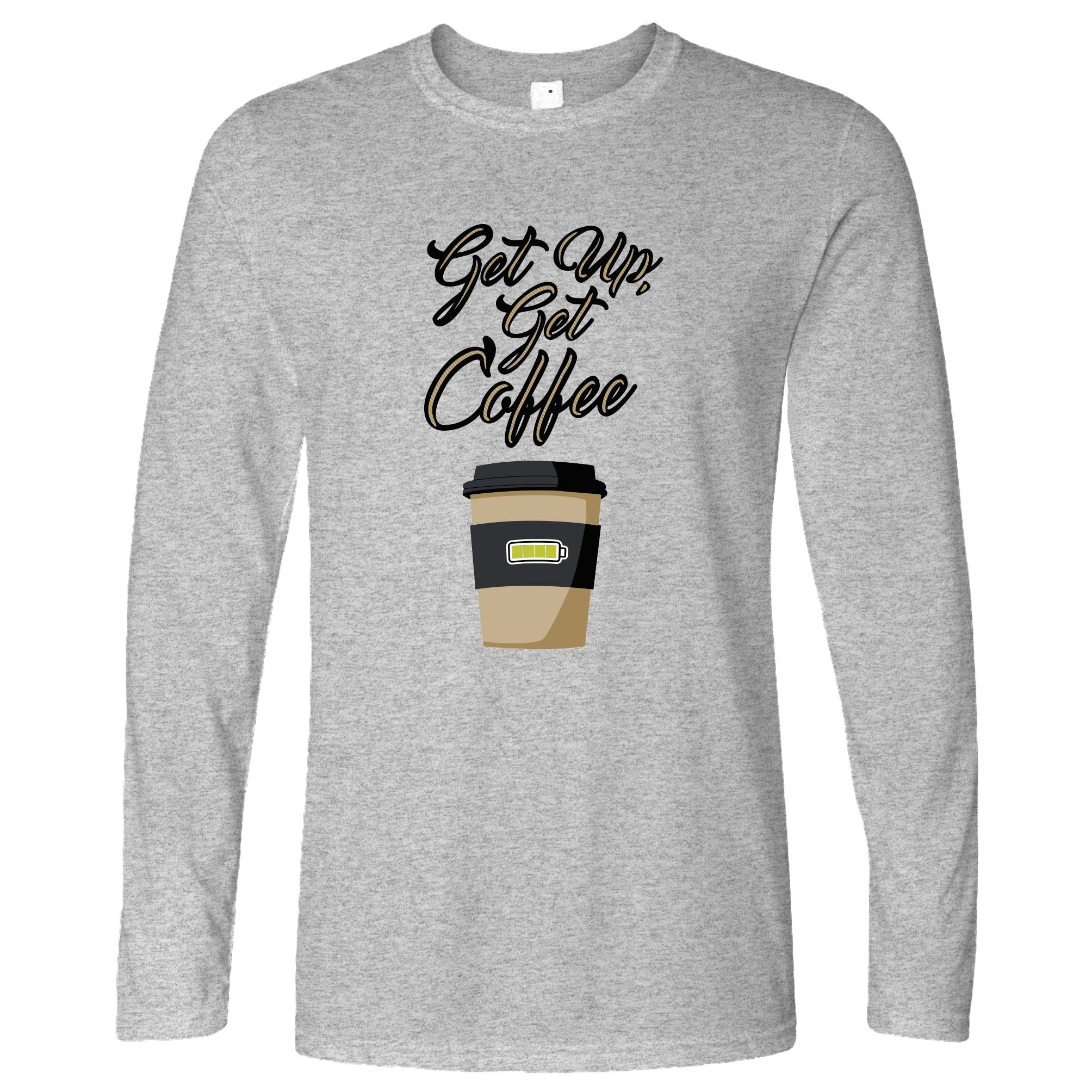 Morning Motivation Long Sleeve Get Up, Get Coffee Slogan T-Shirt