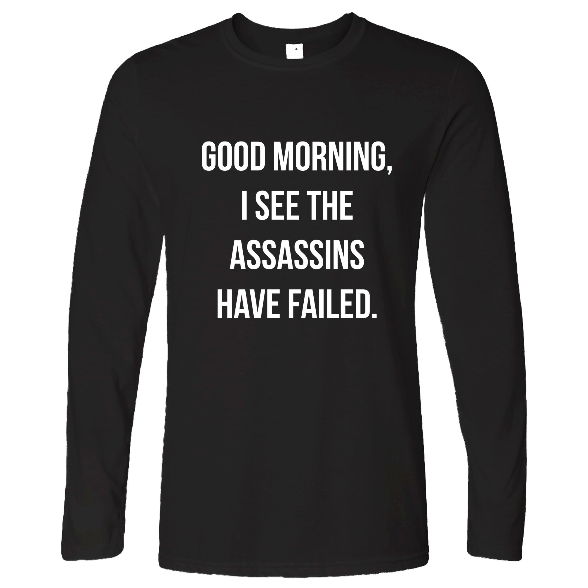 Novelty Long Sleeve I See The Assassins Have Failed Joke T-Shirt