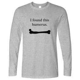 Novelty Long Sleeve I Found This Humerus Humourous Pun