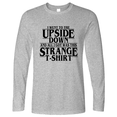 Went To The Upside Down Got This Strange Long Sleeve Thing T-Shirt